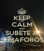 KEEP CALM AND SUBETE A SEMAFOROS - Personalised Poster A4 size