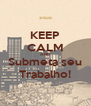 KEEP CALM AND Submeta seu Trabalho! - Personalised Poster A4 size