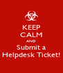 KEEP CALM AND Submit a Helpdesk Ticket! - Personalised Poster A4 size