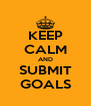 KEEP CALM AND SUBMIT GOALS - Personalised Poster A4 size