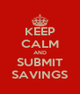 KEEP CALM AND SUBMIT SAVINGS - Personalised Poster A4 size