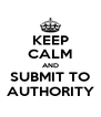 KEEP CALM AND SUBMIT TO AUTHORITY - Personalised Poster A4 size