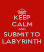 KEEP CALM AND SUBMIT TO LABYRINTH - Personalised Poster A4 size