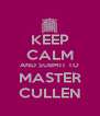 KEEP CALM AND SUBMIT TO MASTER CULLEN - Personalised Poster A4 size