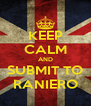 KEEP CALM AND SUBMIT TO RANIERO - Personalised Poster A4 size