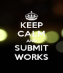 KEEP CALM AND SUBMIT WORKS - Personalised Poster A4 size
