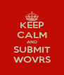 KEEP CALM AND SUBMIT WOVRS - Personalised Poster A4 size