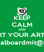 KEEP CALM AND SUBMIT YOUR ARTICLES TO editorialboardmit@gmail.com - Personalised Poster A4 size