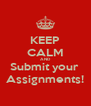 KEEP CALM AND Submit your  Assignments! - Personalised Poster A4 size