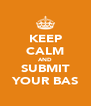 KEEP CALM AND SUBMIT YOUR BAS - Personalised Poster A4 size