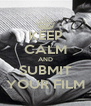 KEEP CALM AND SUBMIT YOUR FILM - Personalised Poster A4 size