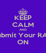 KEEP CALM AND Submit Your RAP ON - Personalised Poster A4 size