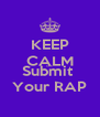 KEEP CALM AND Submit  Your RAP - Personalised Poster A4 size