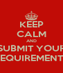 KEEP CALM AND SUBMIT YOUR REQUIREMENTS - Personalised Poster A4 size