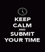 KEEP CALM AND SUBMIT YOUR TIME - Personalised Poster A4 size