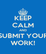 KEEP CALM AND SUBMIT YOUR WORK! - Personalised Poster A4 size