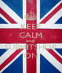 KEEP CALM AND SUBMITSHOP ON - Personalised Poster A4 size