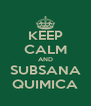 KEEP CALM AND SUBSANA QUIMICA - Personalised Poster A4 size