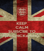KEEP CALM AND SUBSCIBE TO proCHICKensHD - Personalised Poster A4 size