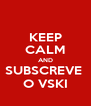 KEEP CALM AND SUBSCREVE  O VSKI - Personalised Poster A4 size