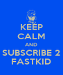 KEEP CALM AND SUBSCRIBE 2 FASTKID - Personalised Poster A4 size