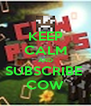 KEEP CALM AND SUBSCRIBE  COW - Personalised Poster A4 size