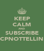 KEEP CALM AND SUBSCRIBE CPNOTTELLIN - Personalised Poster A4 size