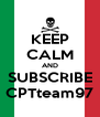 KEEP CALM AND SUBSCRIBE CPTteam97 - Personalised Poster A4 size