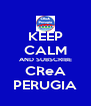 KEEP CALM AND SUBSCRIBE CReA PERUGIA - Personalised Poster A4 size