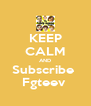 KEEP CALM AND Subscribe  Fgteev  - Personalised Poster A4 size
