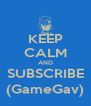 KEEP CALM AND SUBSCRIBE (GameGav) - Personalised Poster A4 size
