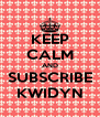 KEEP CALM AND SUBSCRIBE KWIDYN - Personalised Poster A4 size
