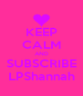 KEEP CALM AND SUBSCRIBE LPShannah - Personalised Poster A4 size