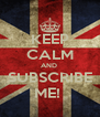 KEEP CALM AND  SUBSCRIBE ME!  - Personalised Poster A4 size
