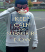 KEEP CALM AND SUBSCRIBE NOW - Personalised Poster A4 size