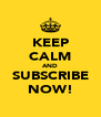 KEEP CALM AND SUBSCRIBE NOW! - Personalised Poster A4 size
