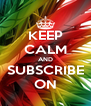 KEEP CALM AND SUBSCRIBE ON - Personalised Poster A4 size
