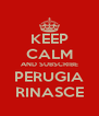 KEEP CALM AND SUBSCRIBE PERUGIA RINASCE - Personalised Poster A4 size