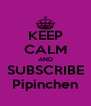 KEEP CALM AND SUBSCRIBE Pipinchen - Personalised Poster A4 size