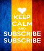 KEEP CALM AND SUBSCRIBE SUBSCRIBE - Personalised Poster A4 size
