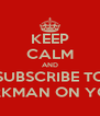 KEEP CALM AND SUBSCRIBE TO 15 SPARKMAN ON YOUTUBE - Personalised Poster A4 size