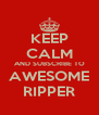 KEEP CALM AND SUBSCRIBE TO AWESOME RIPPER - Personalised Poster A4 size