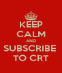 KEEP CALM AND SUBSCRIBE  TO CRT - Personalised Poster A4 size