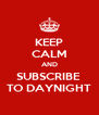 KEEP CALM AND SUBSCRIBE  TO DAYNIGHT - Personalised Poster A4 size