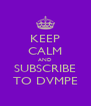 KEEP CALM AND SUBSCRIBE TO DVMPE - Personalised Poster A4 size