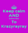 Keep calm AND Subscribe To Krazyrayray - Personalised Poster A4 size