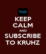KEEP CALM AND SUBSCRIBE TO KRUHZ - Personalised Poster A4 size