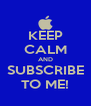 KEEP CALM AND SUBSCRIBE TO ME! - Personalised Poster A4 size