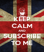 KEEP CALM AND SUBSCRIBE TO ME - Personalised Poster A4 size