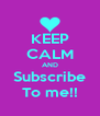 KEEP CALM AND Subscribe To me!! - Personalised Poster A4 size